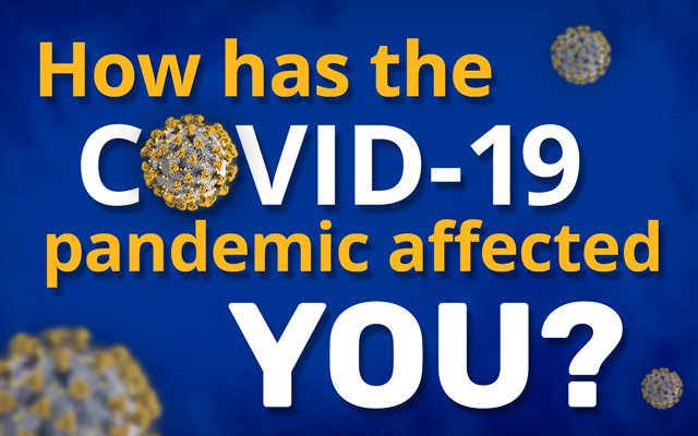 How has the Covid-19 pandemic affected you?