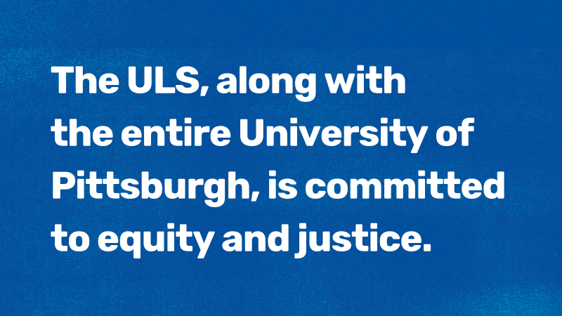 The University of Pittsburgh Library System is committed to Equity and Justice